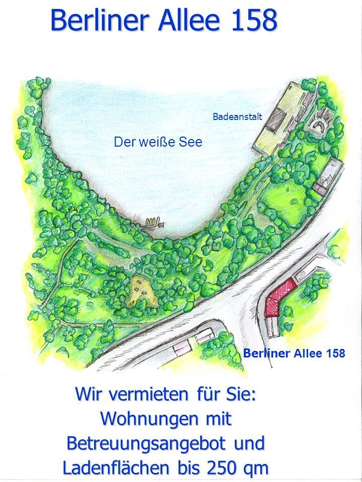 Berliner Allee 158 Wir vermieten für Sie: Wohnungen mit Betreuungsangebot und Ladenflächen bis 250 qm Der weiße See Badeanstalt Berliner Allee 158