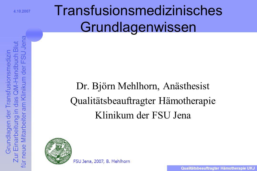 Grundlagen der Transfusionsmedizin Zur Einarbeitung in das QM-Handbuch Blut für neue Mitarbeiter am Klinikum der FSU Jena Qualitätsbeauftragter Hämotherapie UKJ 4.10.2007 Warum sollten Fremd-EKs nicht getestet werden.