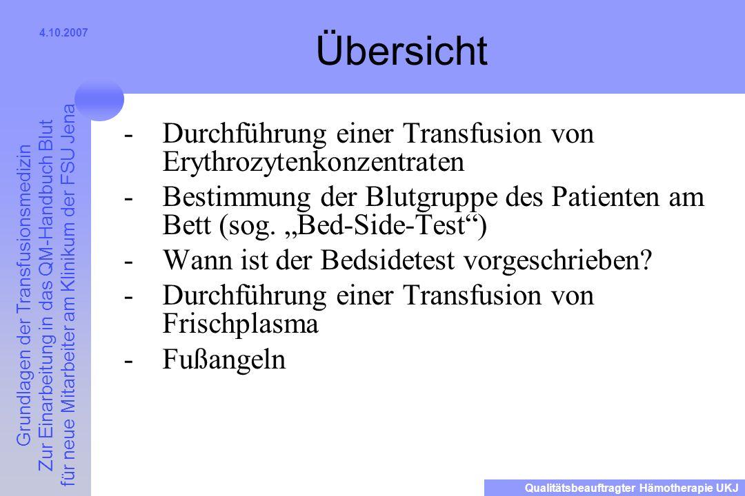 Grundlagen der Transfusionsmedizin Zur Einarbeitung in das QM-Handbuch Blut für neue Mitarbeiter am Klinikum der FSU Jena Qualitätsbeauftragter Hämotherapie UKJ 4.10.2007 Bestimmung der Blutgruppe des Patienten am Bett (Bed-Side-Test) -Grundlagen der Durchführung -Wann muß der Test (durch die Richtlinie Hämotherapie gefordert) durchgeführt werden -Wann kann der Test entfallen -Was kann fakultativ noch getestet werden