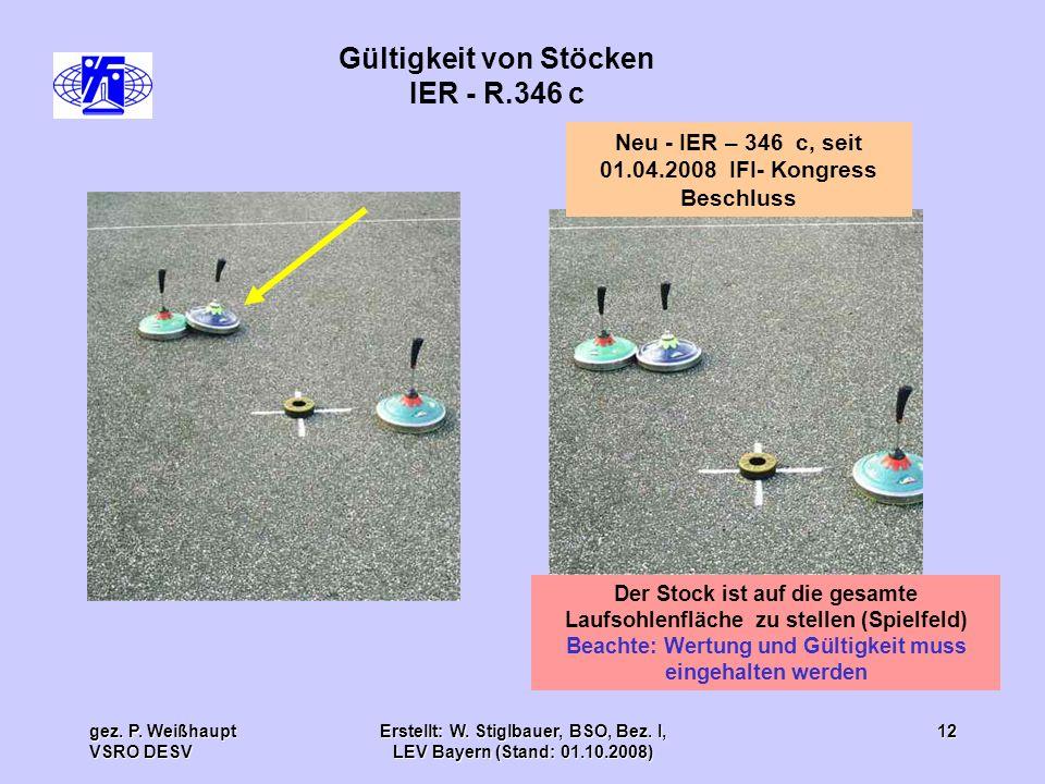 gez. P. Weißhaupt VSRO DESV Erstellt: W. Stiglbauer, BSO, Bez. I, LEV Bayern (Stand: 01.10.2008) 12 Gültigkeit von Stöcken IER - R.346 c Neu - IER – 3