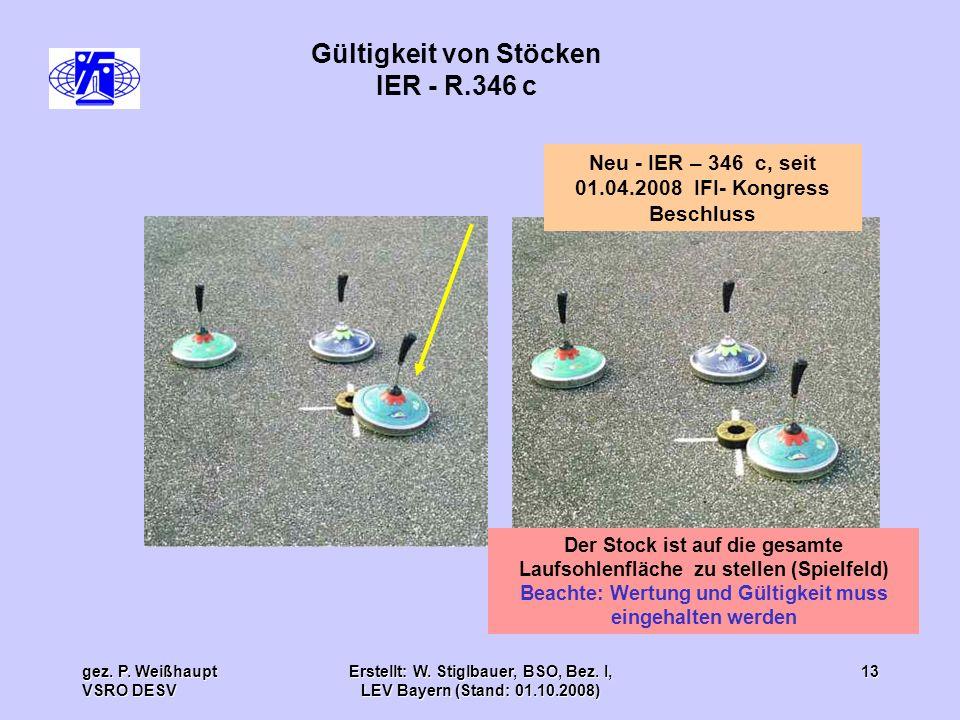 gez. P. Weißhaupt VSRO DESV Erstellt: W. Stiglbauer, BSO, Bez. I, LEV Bayern (Stand: 01.10.2008) 13 Gültigkeit von Stöcken IER - R.346 c Neu - IER – 3