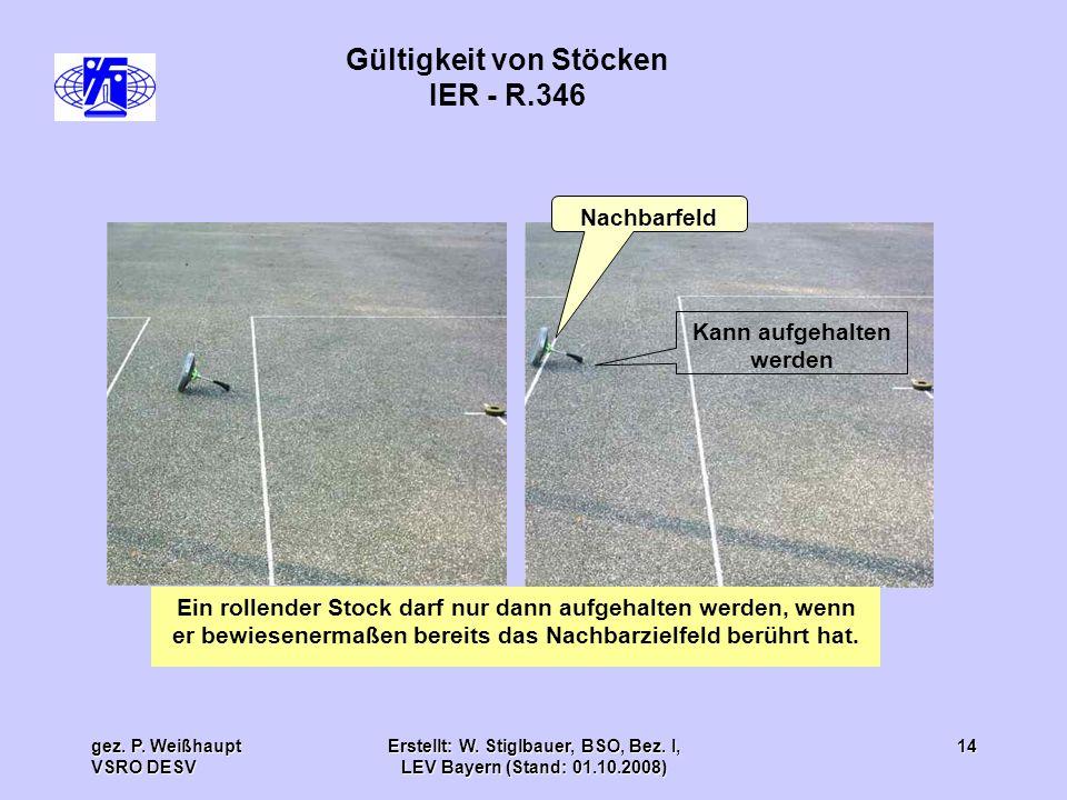 gez. P. Weißhaupt VSRO DESV Erstellt: W. Stiglbauer, BSO, Bez. I, LEV Bayern (Stand: 01.10.2008) 14 Gültigkeit von Stöcken IER - R.346 Ein rollender S
