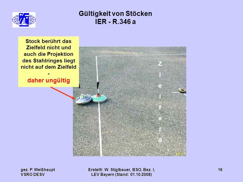 gez. P. Weißhaupt VSRO DESV Erstellt: W. Stiglbauer, BSO, Bez. I, LEV Bayern (Stand: 01.10.2008) 16 Gültigkeit von Stöcken IER - R.346 a Stock berührt