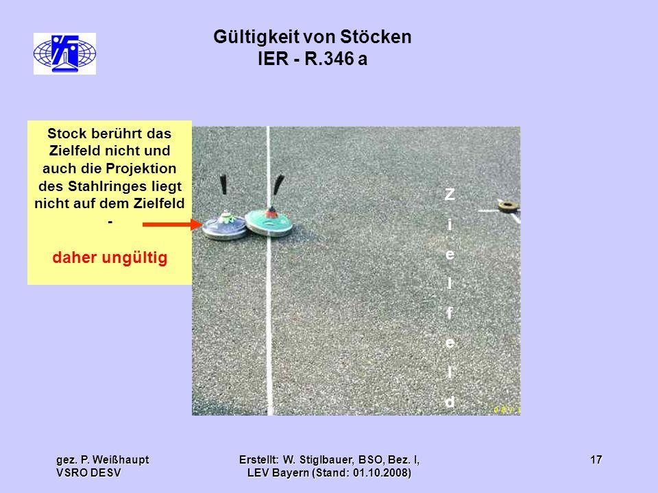 gez. P. Weißhaupt VSRO DESV Erstellt: W. Stiglbauer, BSO, Bez. I, LEV Bayern (Stand: 01.10.2008) 17 Gültigkeit von Stöcken IER - R.346 a Stock berührt