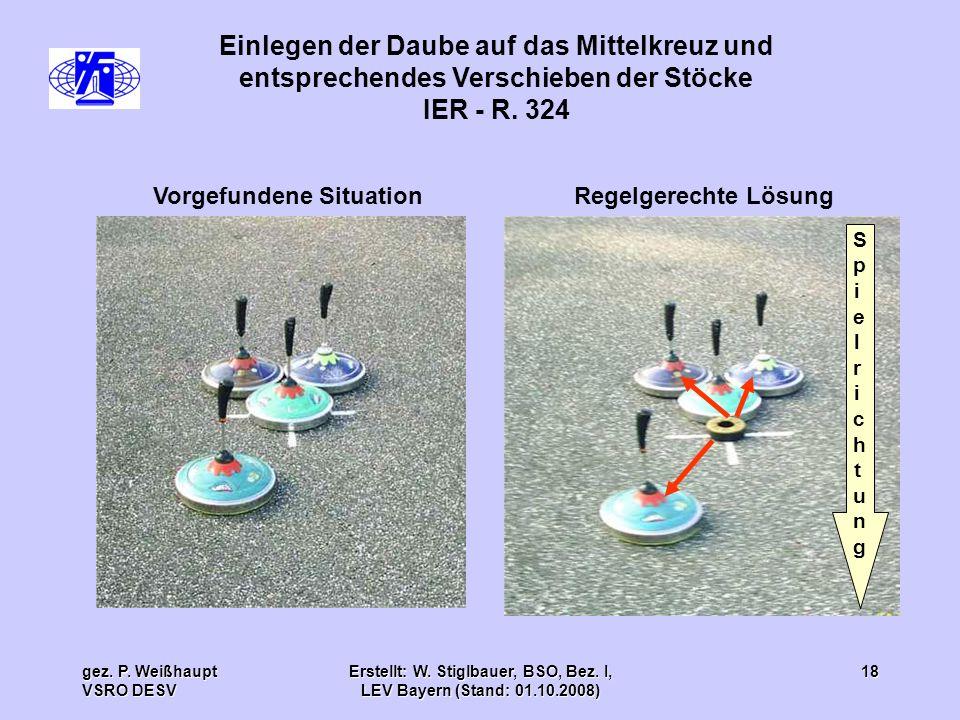 gez. P. Weißhaupt VSRO DESV Erstellt: W. Stiglbauer, BSO, Bez. I, LEV Bayern (Stand: 01.10.2008) 18 Einlegen der Daube auf das Mittelkreuz und entspre