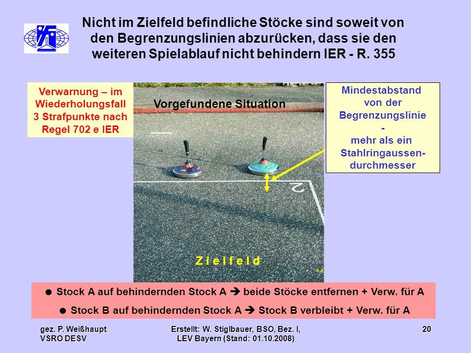 gez. P. Weißhaupt VSRO DESV Erstellt: W. Stiglbauer, BSO, Bez. I, LEV Bayern (Stand: 01.10.2008) 20 Nicht im Zielfeld befindliche Stöcke sind soweit v