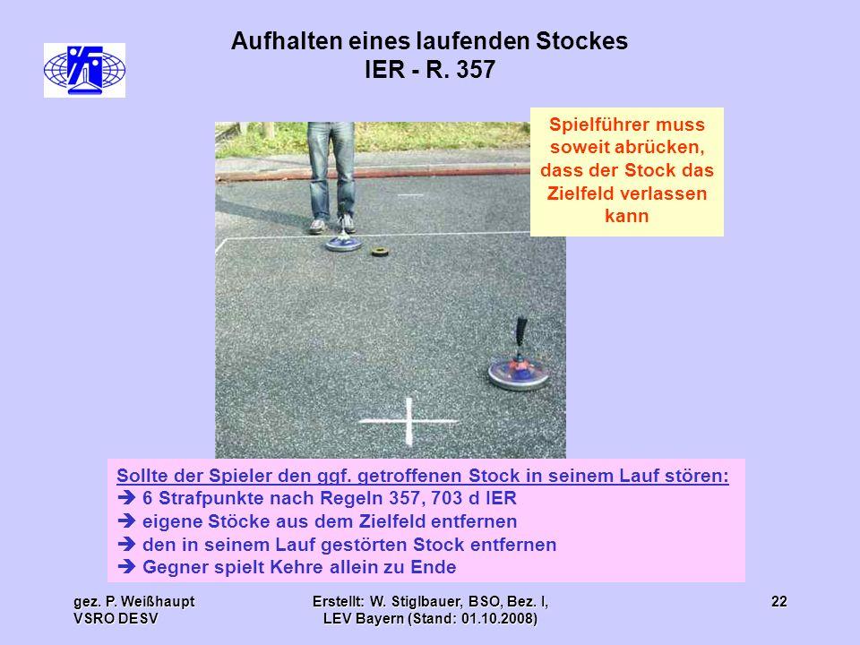 gez. P. Weißhaupt VSRO DESV Erstellt: W. Stiglbauer, BSO, Bez. I, LEV Bayern (Stand: 01.10.2008) 22 Aufhalten eines laufenden Stockes IER - R. 357 Sol