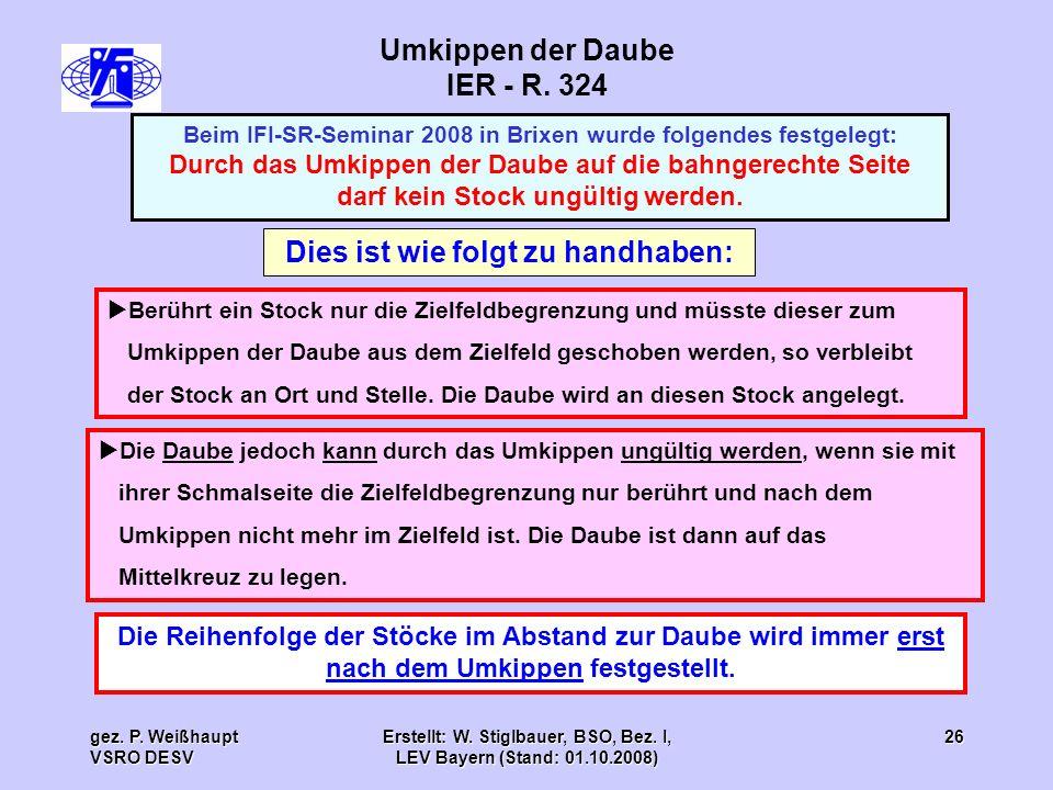 gez. P. Weißhaupt VSRO DESV Erstellt: W. Stiglbauer, BSO, Bez. I, LEV Bayern (Stand: 01.10.2008) 26 Umkippen der Daube IER - R. 324 Beim IFI-SR-Semina