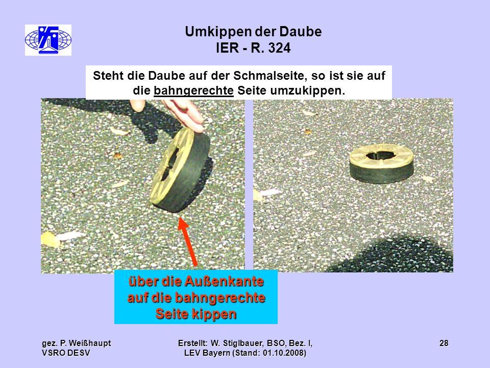 gez. P. Weißhaupt VSRO DESV Erstellt: W. Stiglbauer, BSO, Bez. I, LEV Bayern (Stand: 01.10.2008) 28 Steht die Daube auf der Schmalseite, so ist sie au
