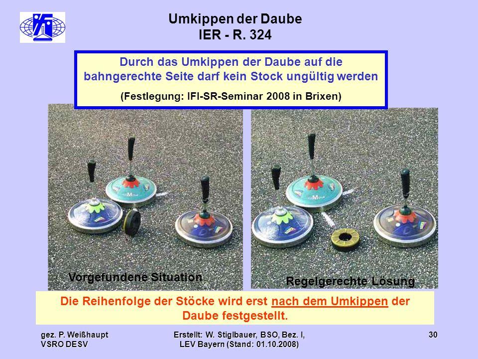 gez. P. Weißhaupt VSRO DESV Erstellt: W. Stiglbauer, BSO, Bez. I, LEV Bayern (Stand: 01.10.2008) 30 Umkippen der Daube IER - R. 324 Die Reihenfolge de