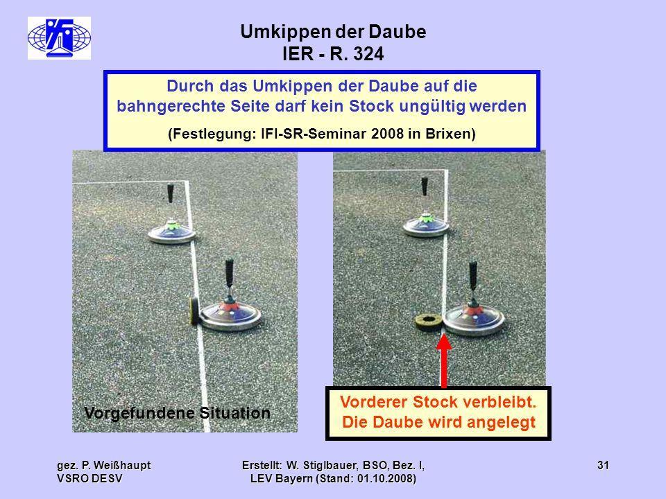 gez. P. Weißhaupt VSRO DESV Erstellt: W. Stiglbauer, BSO, Bez. I, LEV Bayern (Stand: 01.10.2008) 31 Umkippen der Daube IER - R. 324 Vorgefundene Situa