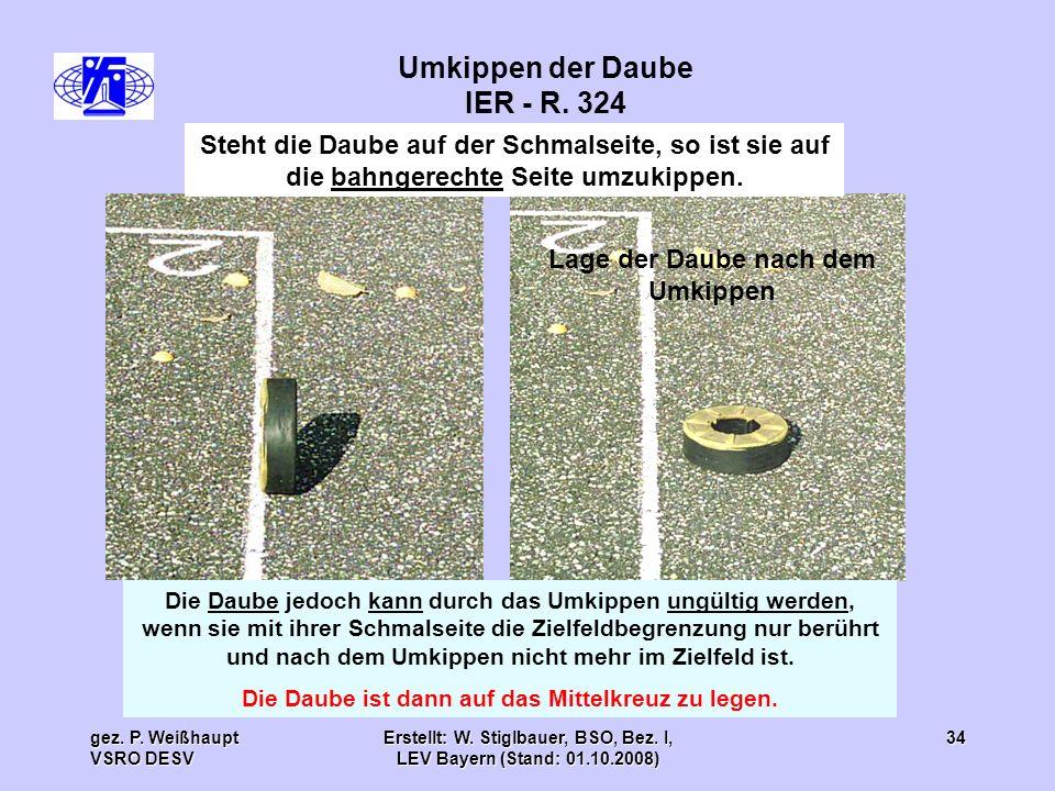 gez. P. Weißhaupt VSRO DESV Erstellt: W. Stiglbauer, BSO, Bez. I, LEV Bayern (Stand: 01.10.2008) 34 Steht die Daube auf der Schmalseite, so ist sie au