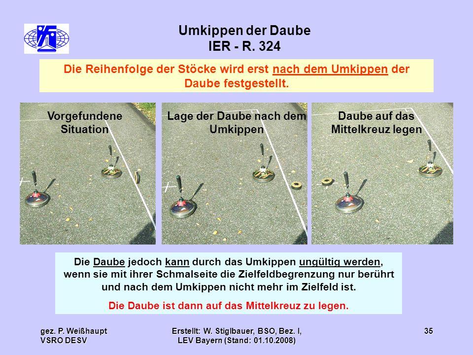 gez. P. Weißhaupt VSRO DESV Erstellt: W. Stiglbauer, BSO, Bez. I, LEV Bayern (Stand: 01.10.2008) 35 Umkippen der Daube IER - R. 324 Die Daube jedoch k