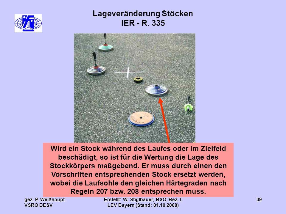gez. P. Weißhaupt VSRO DESV Erstellt: W. Stiglbauer, BSO, Bez. I, LEV Bayern (Stand: 01.10.2008) 39 Lageveränderung Stöcken IER - R. 335 Wird ein Stoc
