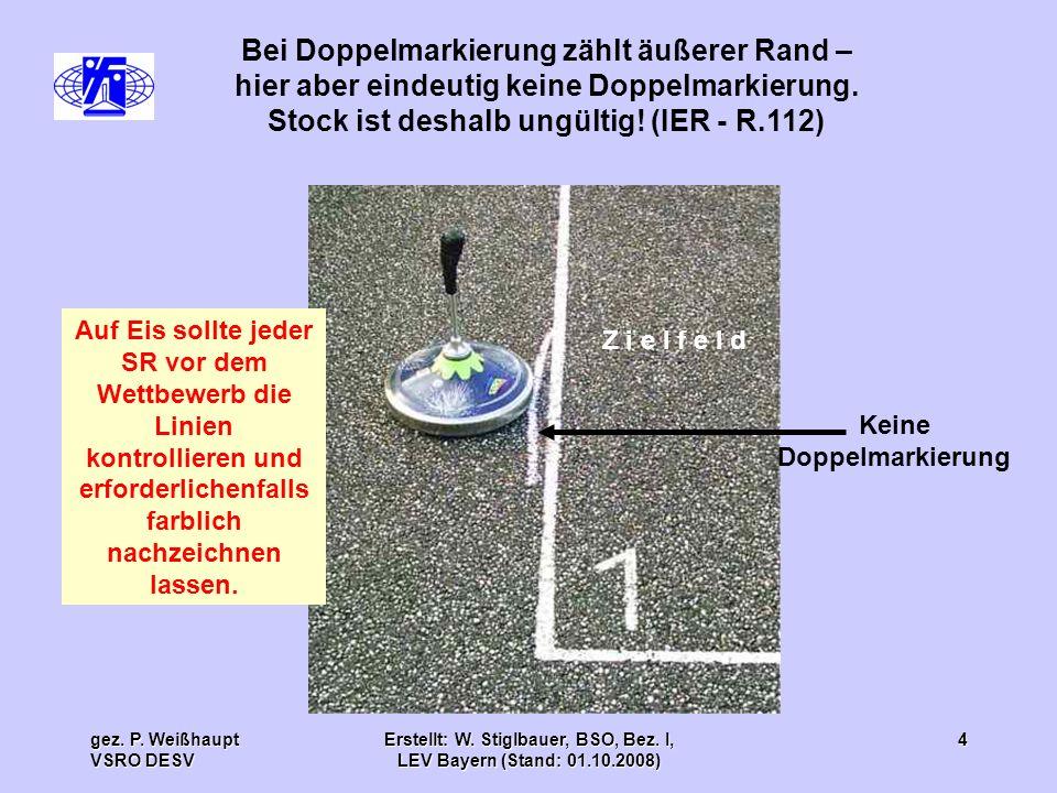 gez. P. Weißhaupt VSRO DESV Erstellt: W. Stiglbauer, BSO, Bez. I, LEV Bayern (Stand: 01.10.2008) 4 Bei Doppelmarkierung zählt äußerer Rand – hier aber