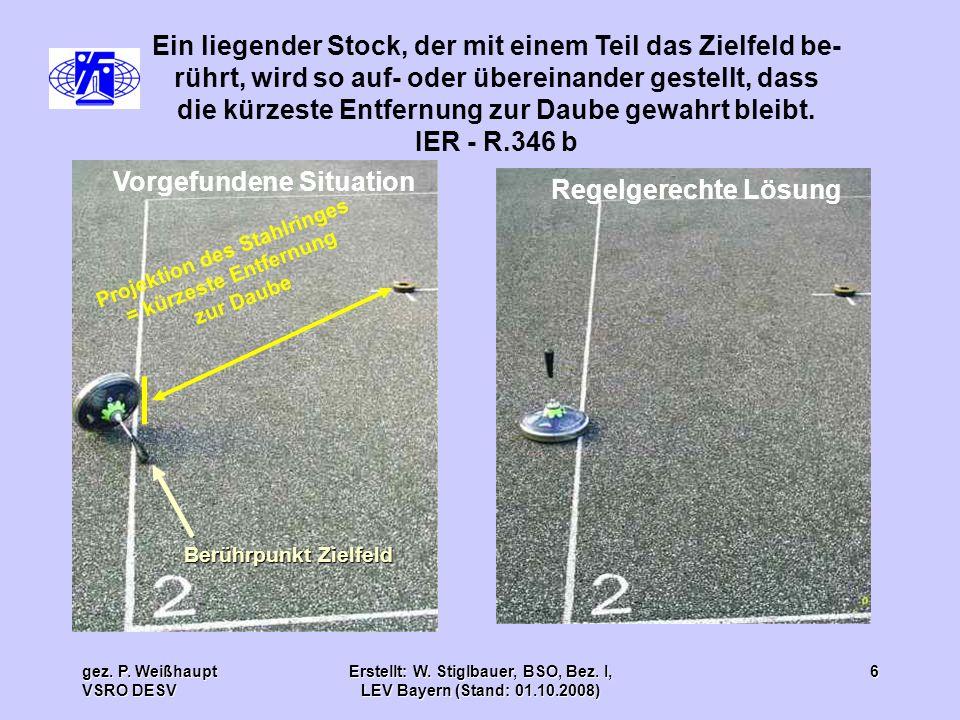 gez. P. Weißhaupt VSRO DESV Erstellt: W. Stiglbauer, BSO, Bez. I, LEV Bayern (Stand: 01.10.2008) 6 Ein liegender Stock, der mit einem Teil das Zielfel