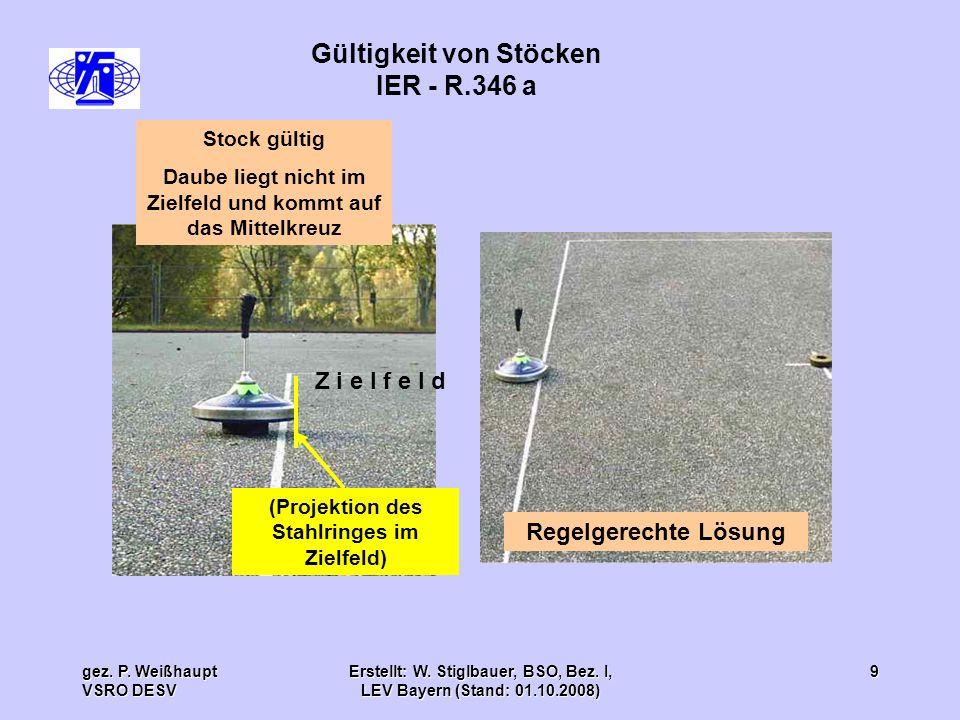 gez. P. Weißhaupt VSRO DESV Erstellt: W. Stiglbauer, BSO, Bez. I, LEV Bayern (Stand: 01.10.2008) 9 Gültigkeit von Stöcken IER - R.346 a Z i e l f e l