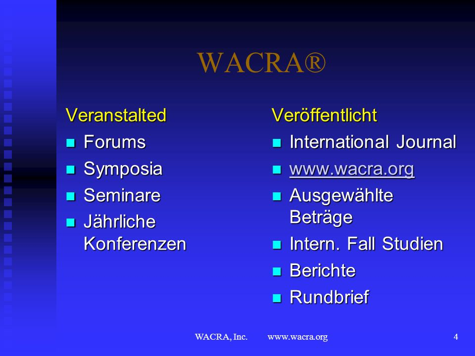 WACRA, Inc. www.wacra.org3 WACRA® Ziele Förderung der Fall Methode als Unterrichts-, Training- und Planungsbasis Förderung der Fall Methode als Unterr