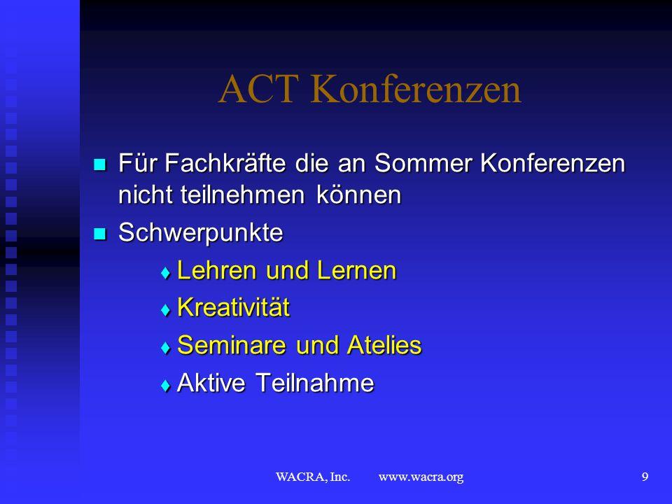 WACRA, Inc. www.wacra.org8 WACRA® und ACT Frühere Konferenzen München, Deutschland Bozen, Italien Luzern, Schweiz Wien, Österreich Sedona, AZ U.S.A. K
