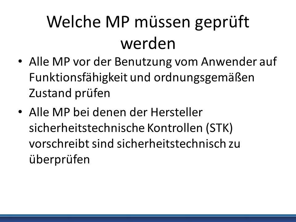 Welche MP müssen geprüft werden Alle MP vor der Benutzung vom Anwender auf Funktionsfähigkeit und ordnungsgemäßen Zustand prüfen Alle MP bei denen der