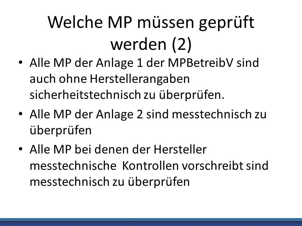 Welche MP müssen geprüft werden (2) Alle MP der Anlage 1 der MPBetreibV sind auch ohne Herstellerangaben sicherheitstechnisch zu überprüfen. Alle MP d