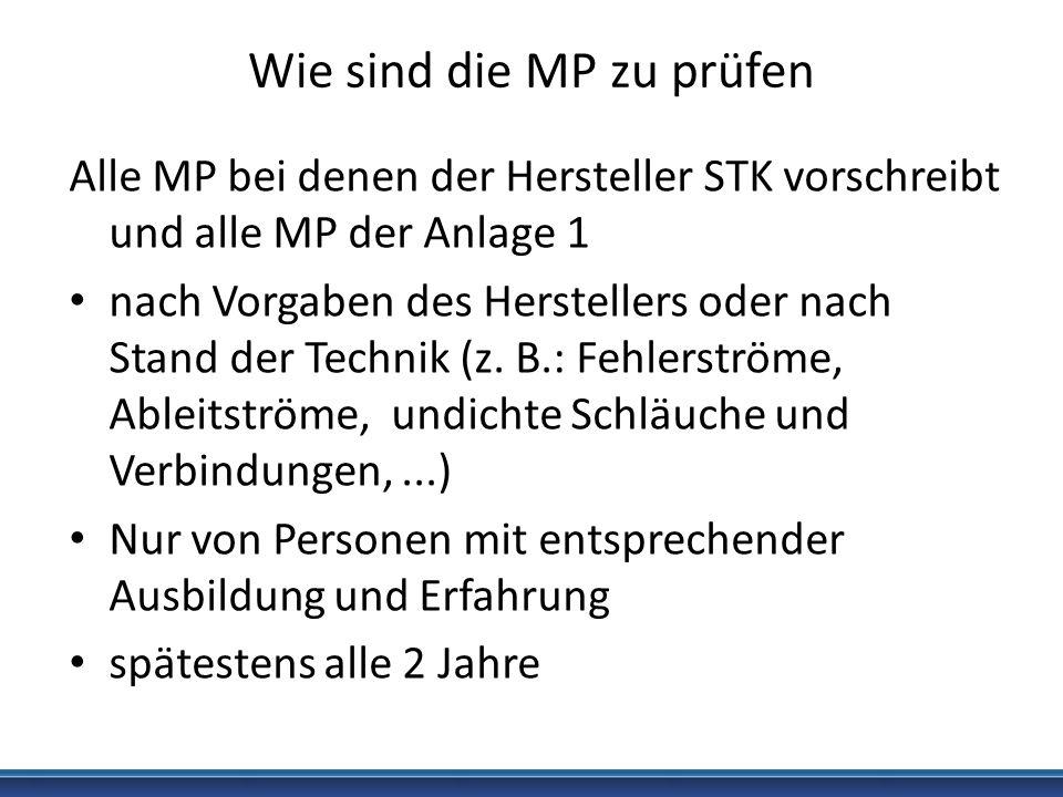 Wie sind die MP zu prüfen Alle MP bei denen der Hersteller STK vorschreibt und alle MP der Anlage 1 nach Vorgaben des Herstellers oder nach Stand der
