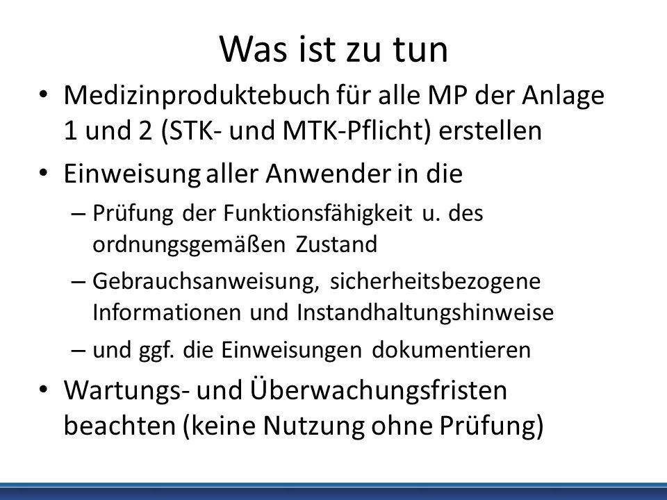 Was ist zu tun Medizinproduktebuch für alle MP der Anlage 1 und 2 (STK- und MTK-Pflicht) erstellen Einweisung aller Anwender in die – Prüfung der Funk