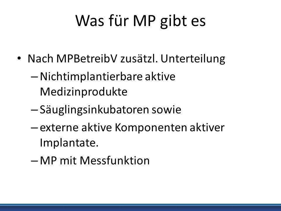 Was für MP gibt es Nach MPBetreibV zusätzl. Unterteilung – Nichtimplantierbare aktive Medizinprodukte – Säuglingsinkubatoren sowie – externe aktive Ko