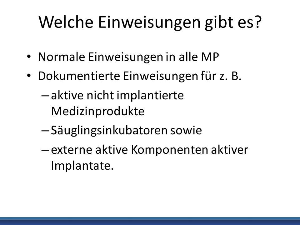 Welche Einweisungen gibt es? Normale Einweisungen in alle MP Dokumentierte Einweisungen für z. B. – aktive nicht implantierte Medizinprodukte – Säugli