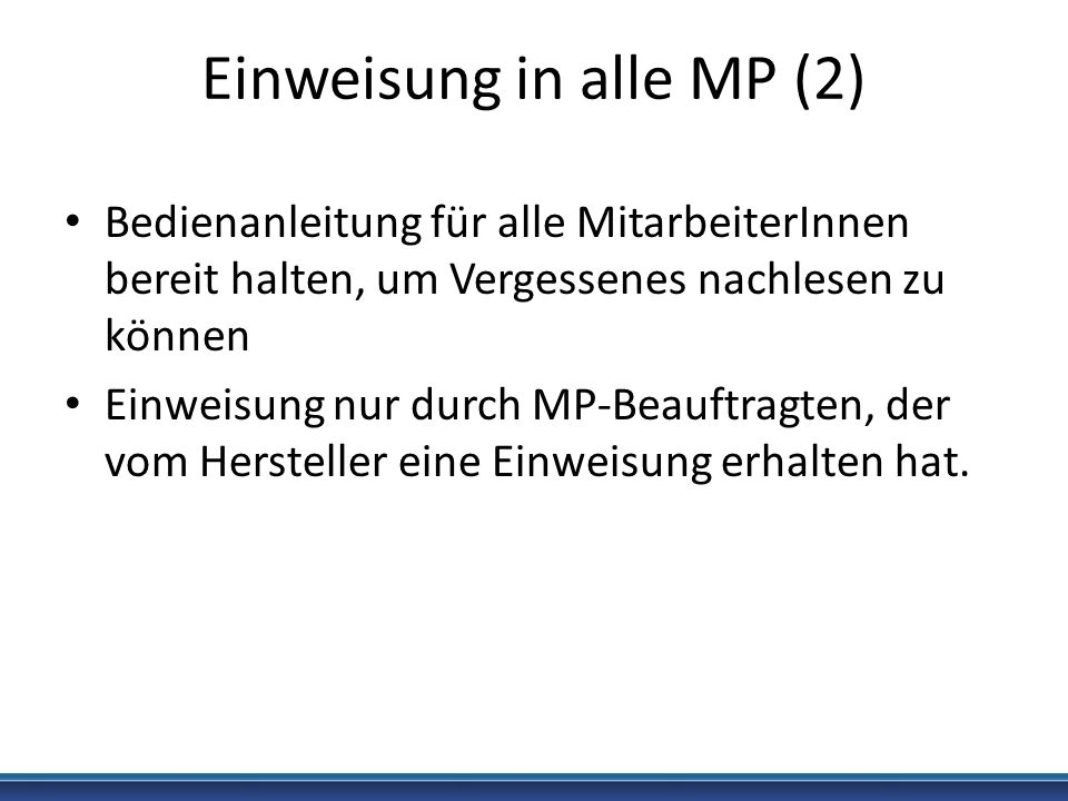 Einweisung in alle MP (2) Bedienanleitung für alle MitarbeiterInnen bereit halten, um Vergessenes nachlesen zu können Einweisung nur durch MP-Beauftra