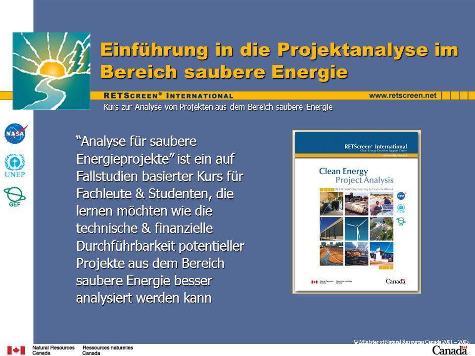 RETScreen ® International Entscheidungshilfezentrum für saubere Energie Entwickelt tragfähige Werkzeuge, die es Planern, Entscheidungsträgern und der Industrie erleichtern, energieeffiziente und erneuerbare Energietechnologien (RETs) in der besonders wichtigen Phase der Anfangsplanung zu betrachten Entwickelt tragfähige Werkzeuge, die es Planern, Entscheidungsträgern und der Industrie erleichtern, energieeffiziente und erneuerbare Energietechnologien (RETs) in der besonders wichtigen Phase der Anfangsplanung zu betrachten Tragfähige Werkzeuge reduzieren die Kosten für die Bewertung potentieller Projekte erheblich Tragfähige Werkzeuge reduzieren die Kosten für die Bewertung potentieller Projekte erheblich Vergibt diese Werkzeuge kostenlos via Internet & CD-ROM an Benutzer auf der ganzen Welt Vergibt diese Werkzeuge kostenlos via Internet & CD-ROM an Benutzer auf der ganzen Welt Schulung & technische Unterstützung wird durch ein internationales Netzwerk von RETScreen ® Ausbildern gewährleistet Schulung & technische Unterstützung wird durch ein internationales Netzwerk von RETScreen ® Ausbildern gewährleistet Produkte & Dienstleistungen für die Industrie sind über einen Internet-Marktplatz zugänglich Produkte & Dienstleistungen für die Industrie sind über einen Internet-Marktplatz zugänglich © Minister of Natural Resources Canada 2001 – 2005.