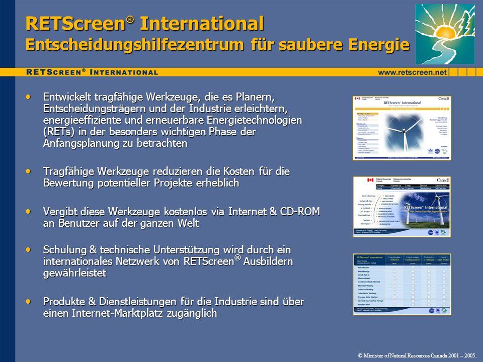 RETScreen ® International Entscheidungshilfezentrum für saubere Energie Entwickelt tragfähige Werkzeuge, die es Planern, Entscheidungsträgern und der
