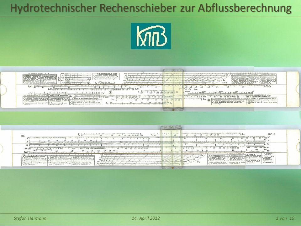Stefan Heimann14. April 20121 von 19 Hydrotechnischer Rechenschieber zur Abflussberechnung