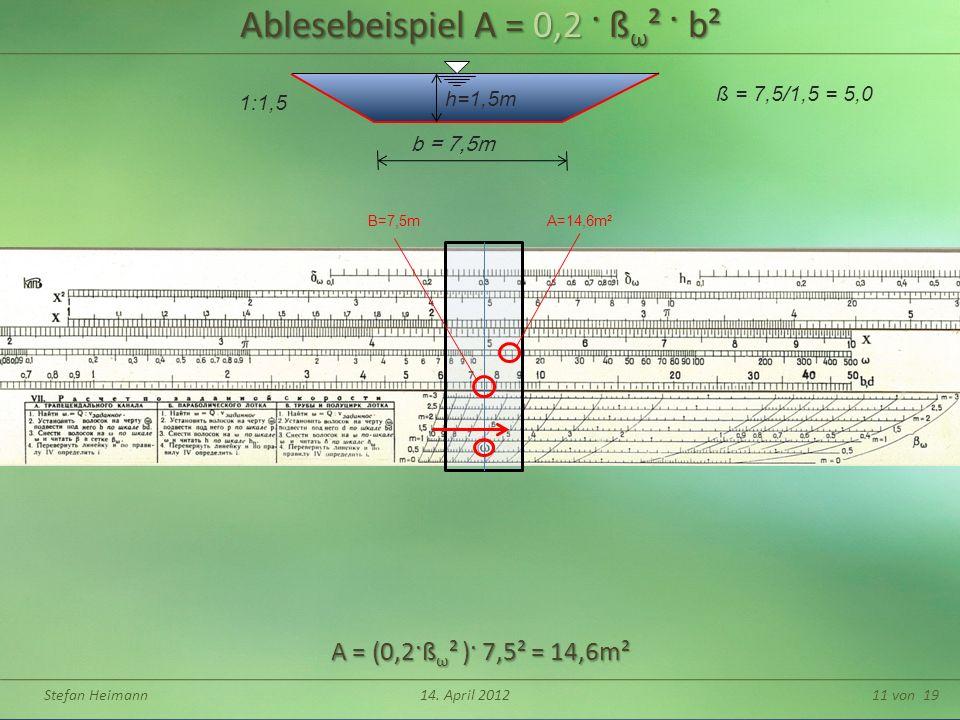 Stefan Heimann14. April 201211 von 19 Ablesebeispiel A = 0,2 · ß ω ² · b² h=1,5m b = 7,5m ß = 7,5/1,5 = 5,0 1:1,5 A=14,6m²B=7,5m A = (0,2·ß ω ² )· 7,5