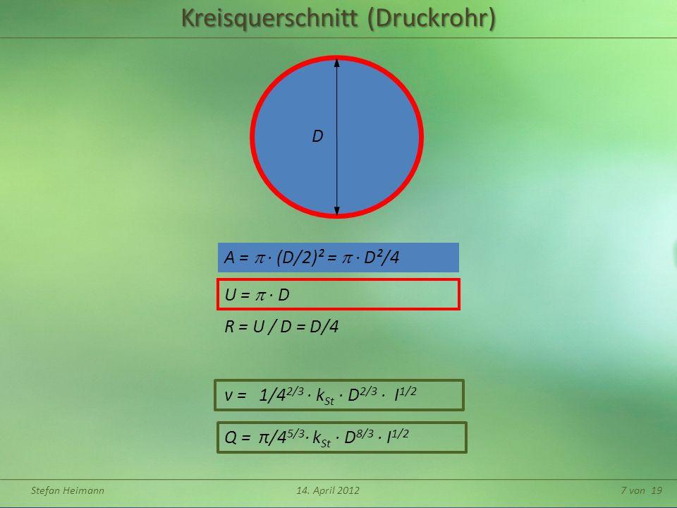 Stefan Heimann14. April 20127 von 19 Kreisquerschnitt (Druckrohr) A = (D/2)² = D²/4 U = D R = U / D = D/4 v = 1/4 2/3 k St D 2/3 I 1/2 Q = π/4 5/3 k S