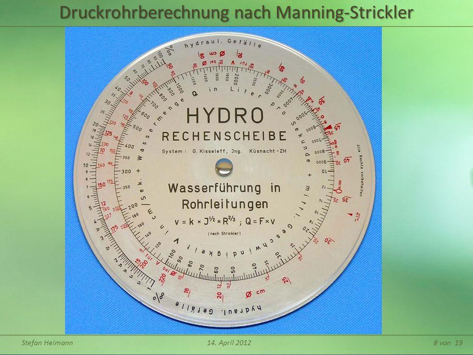 Stefan Heimann14. April 20129 von 19 Druckrohrberechnung nach Manning-Strickler