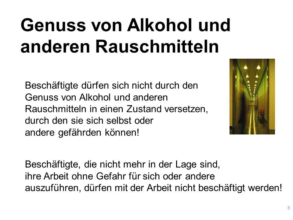 8 Genuss von Alkohol und anderen Rauschmitteln Beschäftigte dürfen sich nicht durch den Genuss von Alkohol und anderen Rauschmitteln in einen Zustand