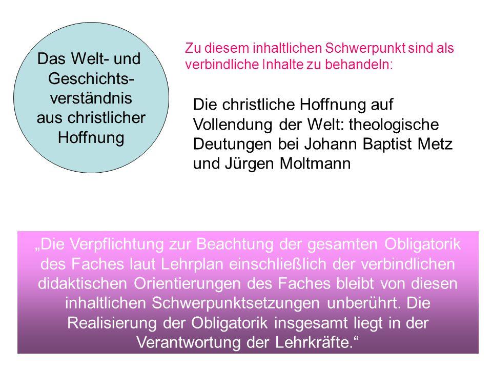 Zu diesem inhaltlichen Schwerpunkt sind als verbindliche Inhalte zu behandeln: Das Welt- und Geschichts- verständnis aus christlicher Hoffnung Die chr