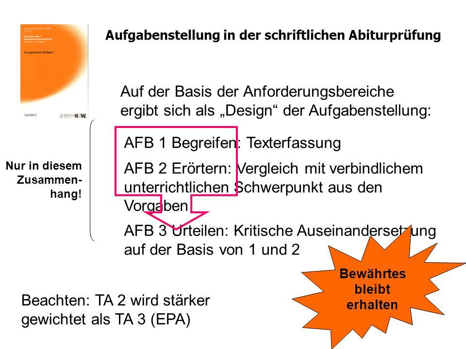 Aufgabenstellung in der schriftlichen Abiturprüfung Auf der Basis der Anforderungsbereiche ergibt sich als Design der Aufgabenstellung: AFB 1 Begreife