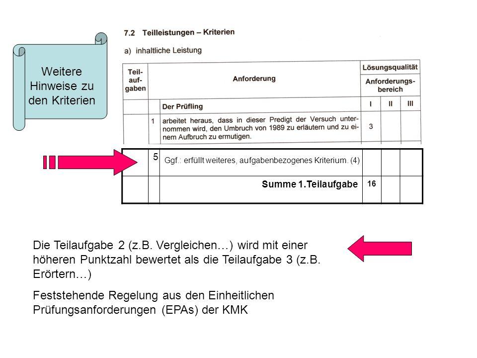 Ggf.: erfüllt weiteres, aufgabenbezogenes Kriterium. (4) 5 Summe 1.Teilaufgabe 16 Weitere Hinweise zu den Kriterien Die Teilaufgabe 2 (z.B. Vergleiche