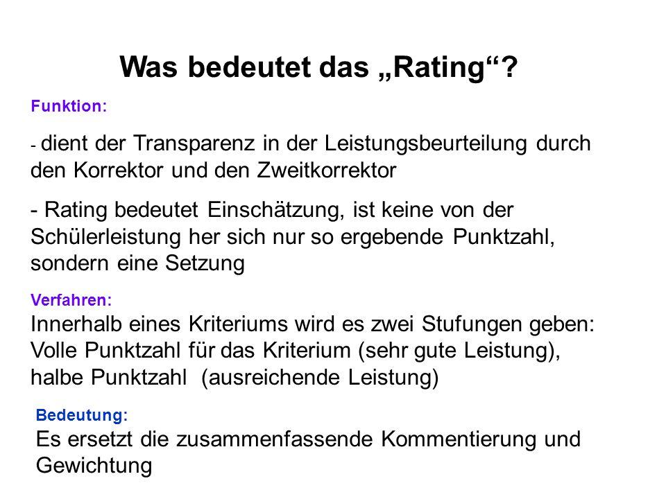 Was bedeutet das Rating? Funktion: - dient der Transparenz in der Leistungsbeurteilung durch den Korrektor und den Zweitkorrektor - Rating bedeutet Ei