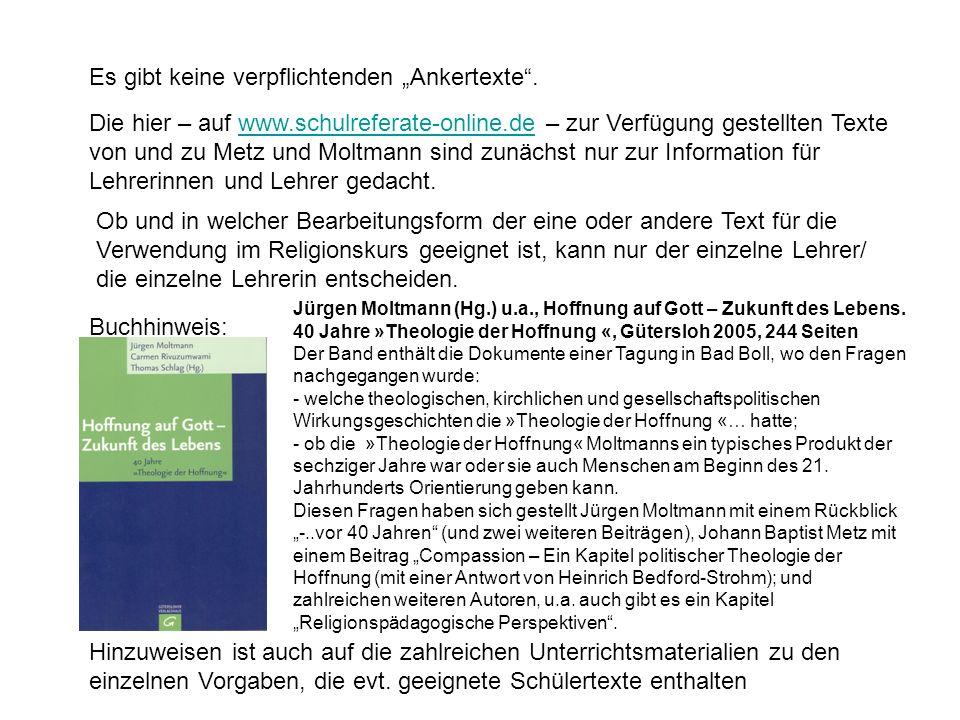 Es gibt keine verpflichtenden Ankertexte. Die hier – auf www.schulreferate-online.de – zur Verfügung gestellten Texte von und zu Metz und Moltmann sin