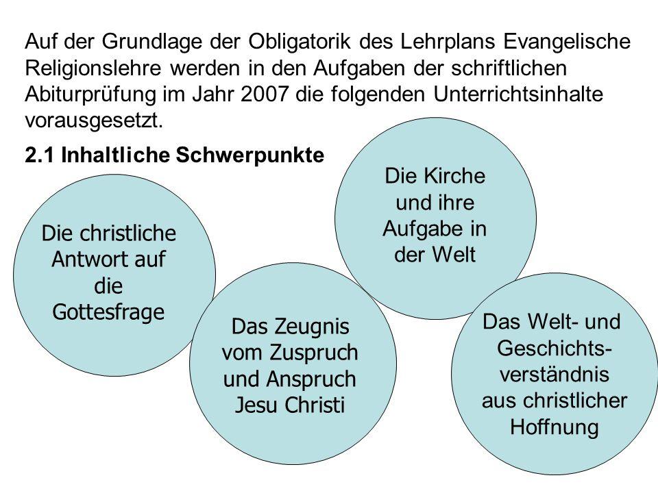 Auf der Grundlage der Obligatorik des Lehrplans Evangelische Religionslehre werden in den Aufgaben der schriftlichen Abiturprüfung im Jahr 2007 die fo