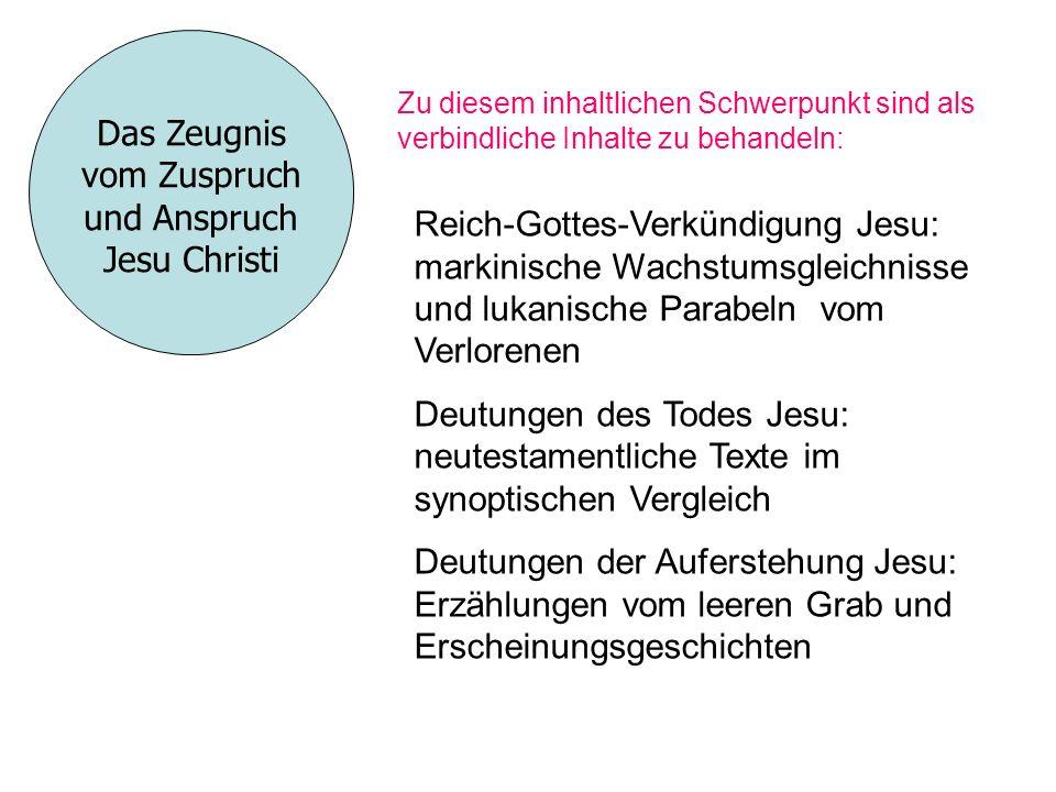 Zu diesem inhaltlichen Schwerpunkt sind als verbindliche Inhalte zu behandeln: Das Zeugnis vom Zuspruch und Anspruch Jesu Christi Reich-Gottes-Verkünd