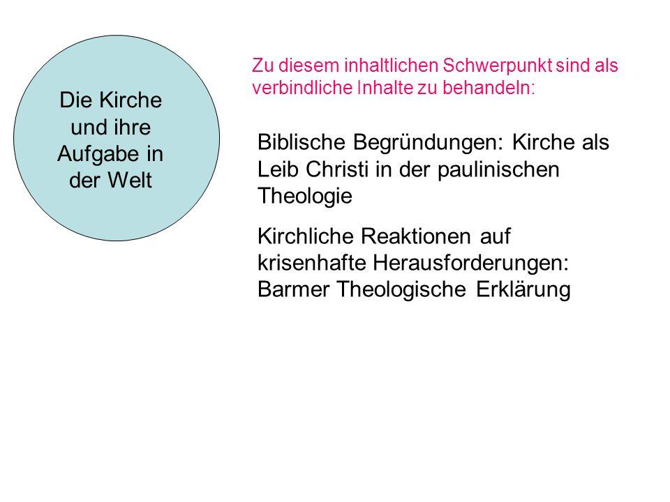 Zu diesem inhaltlichen Schwerpunkt sind als verbindliche Inhalte zu behandeln: Die Kirche und ihre Aufgabe in der Welt Biblische Begründungen: Kirche
