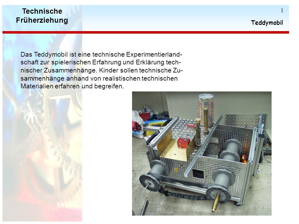 Technische Früherziehung Teddymobil 1 Das Teddymobil ist eine technische Experimentierland- schaft zur spielerischen Erfahrung und Erklärung tech- nischer Zusammenhänge.