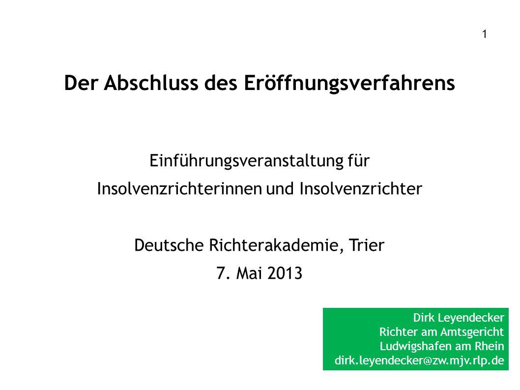 Der Abschluss des Eröffnungsverfahrens Einführungsveranstaltung für Insolvenzrichterinnen und Insolvenzrichter Deutsche Richterakademie, Trier 7. Mai