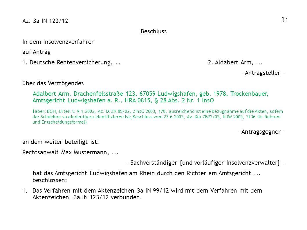 Az. 3a IN 123/12 Beschluss In dem Insolvenzverfahren auf Antrag 1. Deutsche Rentenversicherung, … 2. Aldabert Arm,... - Antragsteller - über das Vermö