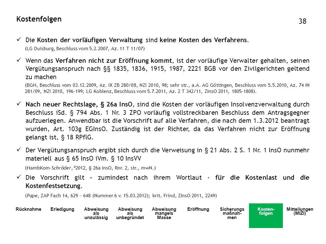 Die Kosten der vorläufigen Verwaltung sind keine Kosten des Verfahrens. (LG Duisburg, Beschluss vom 5.2.2007, Az. 11 T 11/07) Wenn das Verfahren nicht