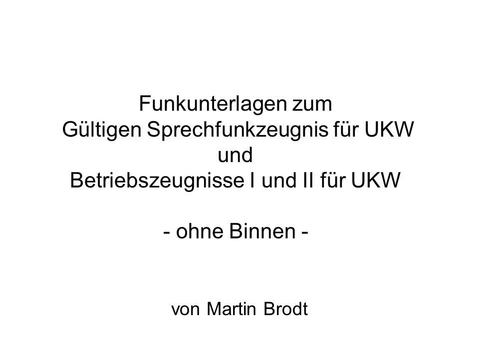 Funkunterlagen zum Gültigen Sprechfunkzeugnis für UKW und Betriebszeugnisse I und II für UKW - ohne Binnen - von Martin Brodt